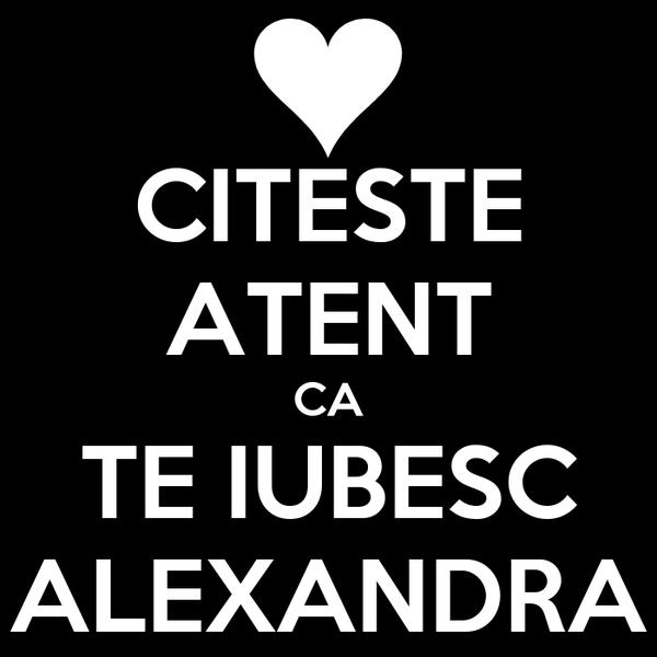 CITESTE ATENT CA TE IUBESC ALEXANDRA