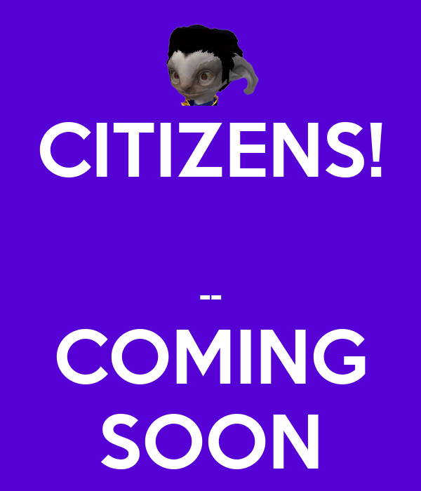 CITIZENS!  -- COMING SOON