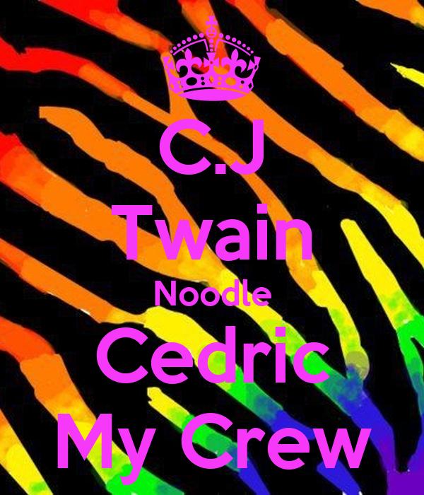 C.J Twain Noodle Cedric My Crew