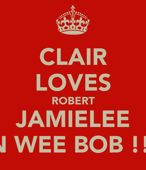 CLAIR LOVES ROBERT JAMIELEE N WEE BOB !!