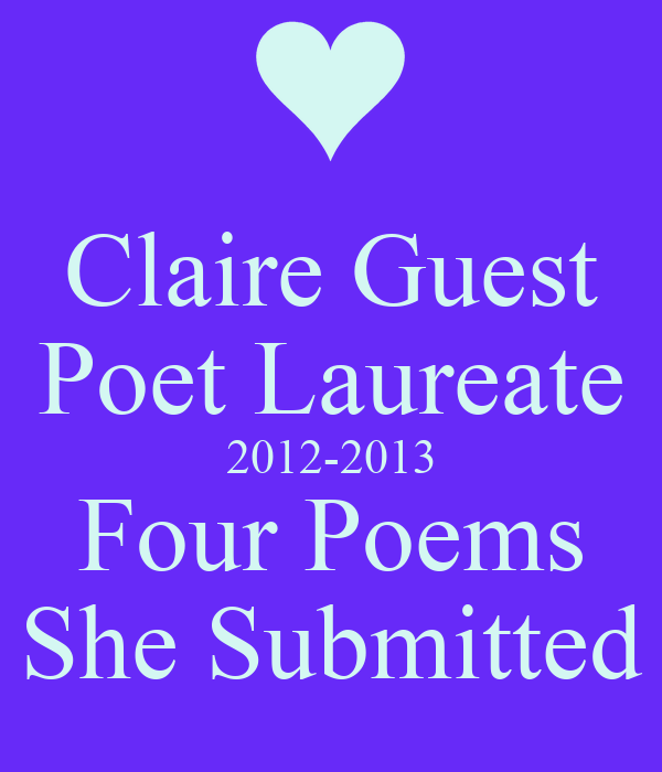 Claire Guest Poet Laureate 2012-2013 Four Poems She Submitted