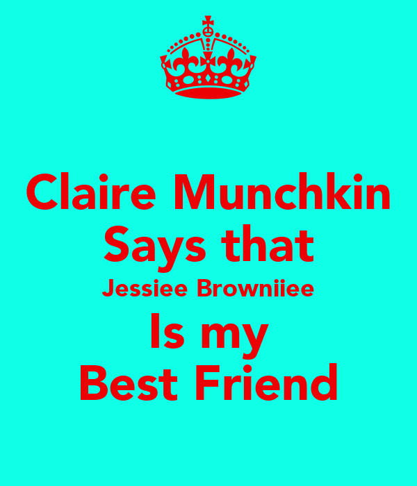 Claire Munchkin Says that Jessiee Browniiee Is my Best Friend