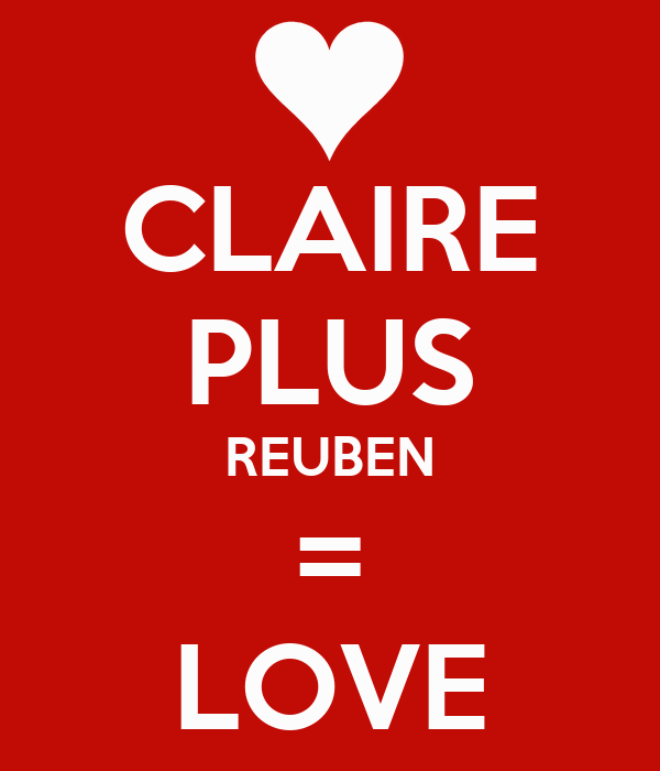 CLAIRE PLUS REUBEN = LOVE