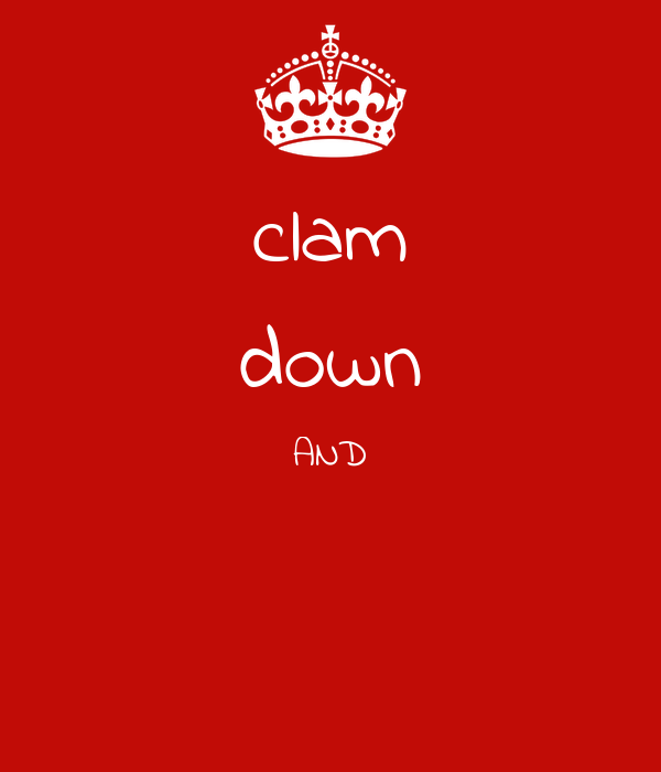 clam down AND