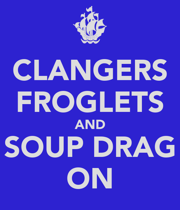 CLANGERS FROGLETS AND SOUP DRAG ON