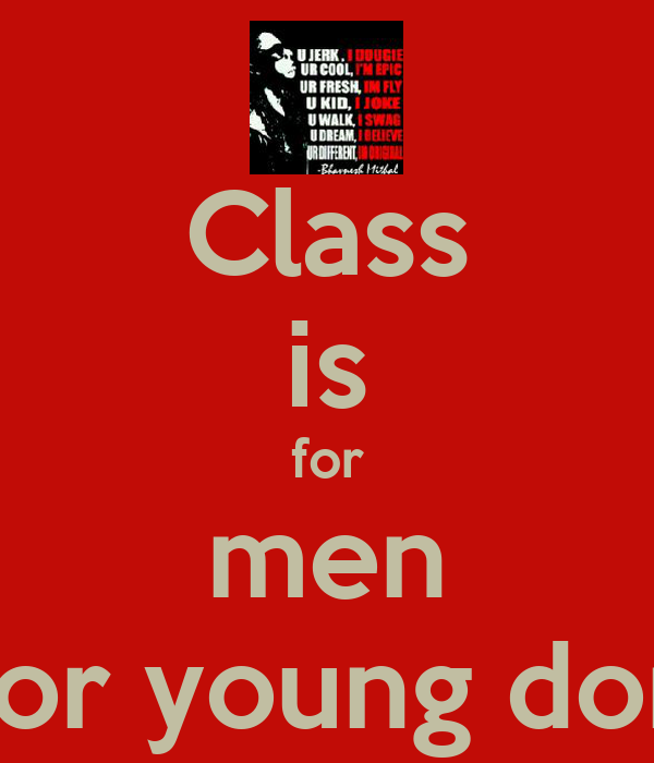 Class is for men swag is for young dominators