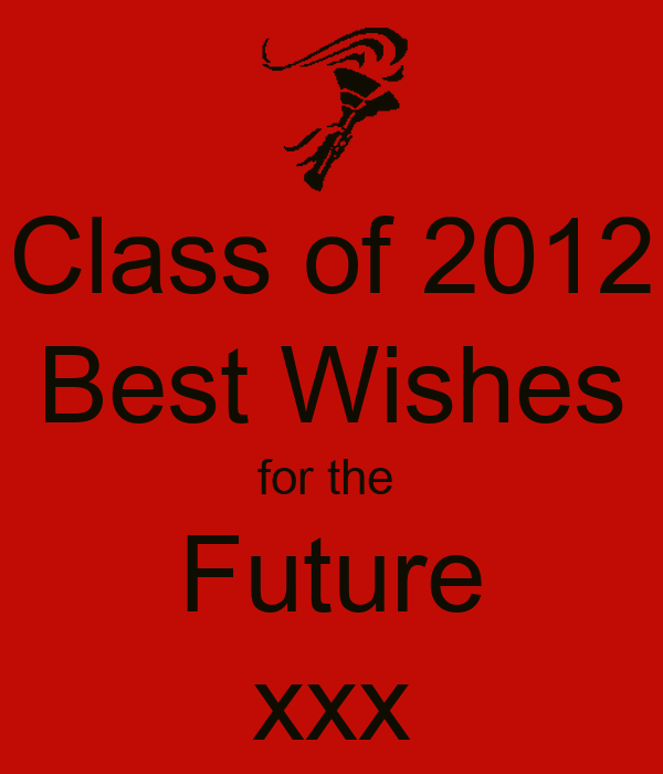Class of 2012 Best Wishes for the  Future xxx