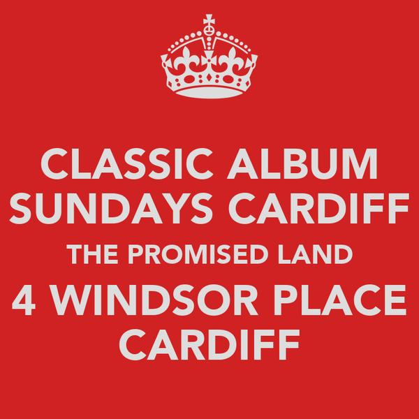 CLASSIC ALBUM SUNDAYS CARDIFF THE PROMISED LAND 4 WINDSOR PLACE CARDIFF