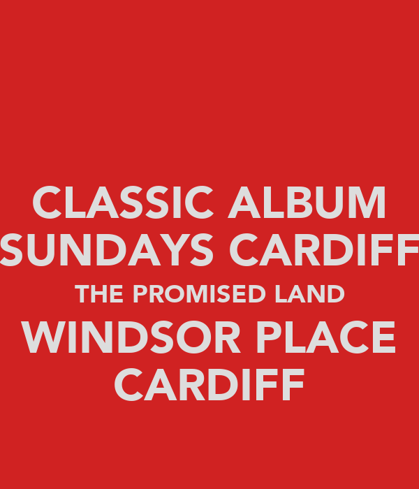 CLASSIC ALBUM SUNDAYS CARDIFF THE PROMISED LAND WINDSOR PLACE CARDIFF