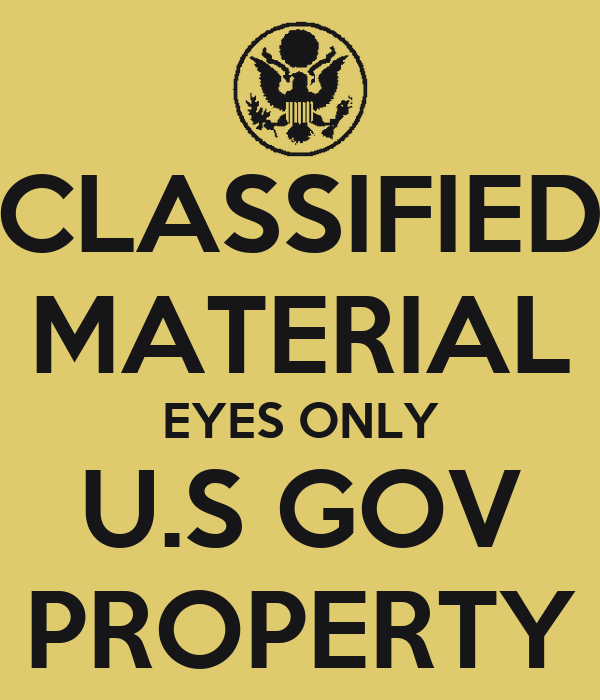 CLASSIFIED MATERIAL EYES ONLY U.S GOV PROPERTY