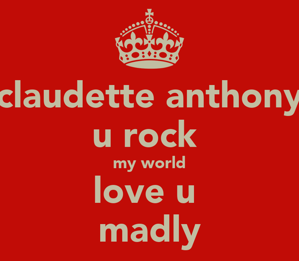 claudette anthony u rock  my world love u  madly