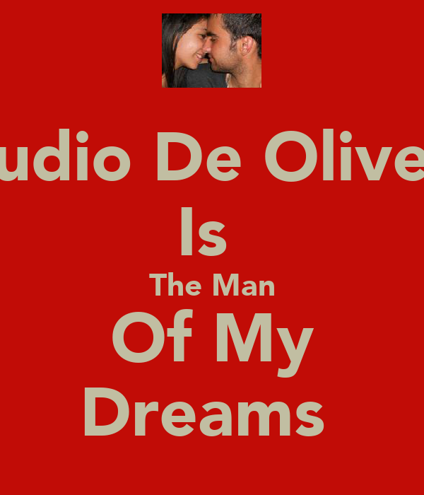 Claudio De Oliveira  Is  The Man Of My Dreams