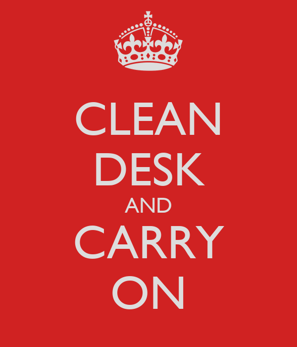 CLEAN DESK AND CARRY ON