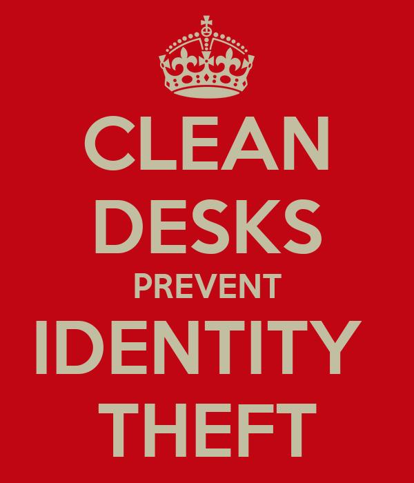 CLEAN DESKS PREVENT IDENTITY  THEFT