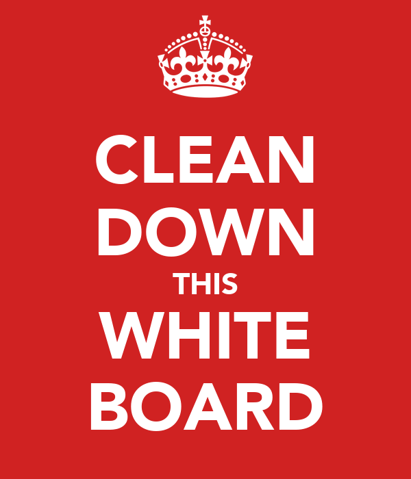 CLEAN DOWN THIS WHITE BOARD