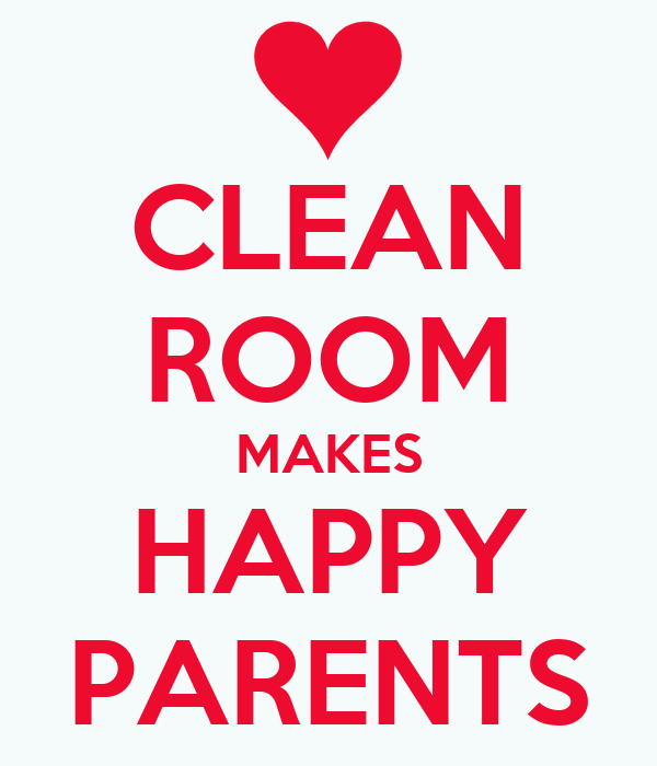 CLEAN ROOM MAKES HAPPY PARENTS