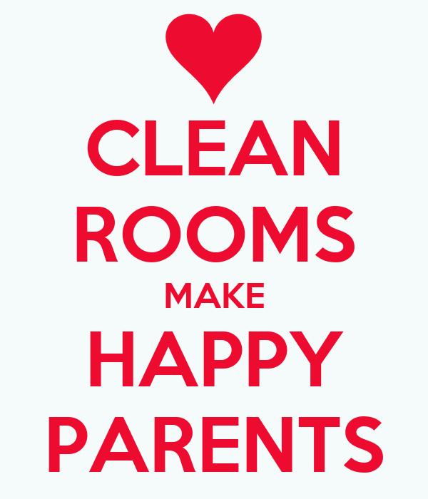 CLEAN ROOMS MAKE HAPPY PARENTS
