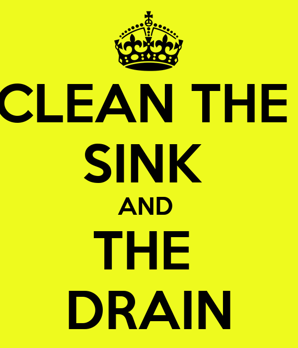 CLEAN THE  SINK  AND  THE  DRAIN