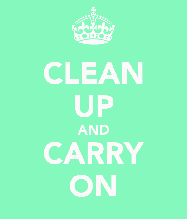 CLEAN UP AND CARRY ON