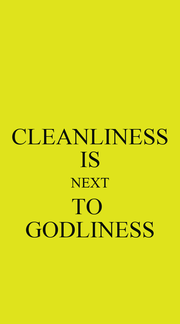 Cleanliness is next to godliness 2
