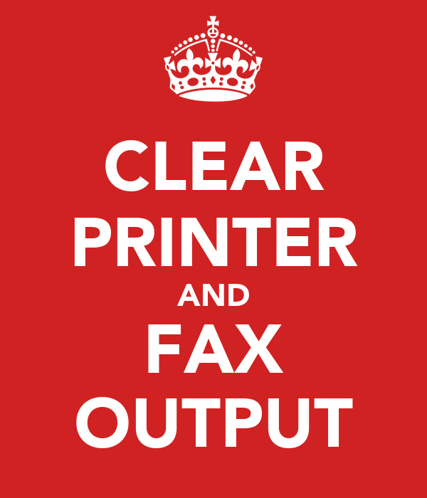 CLEAR PRINTER AND FAX OUTPUT
