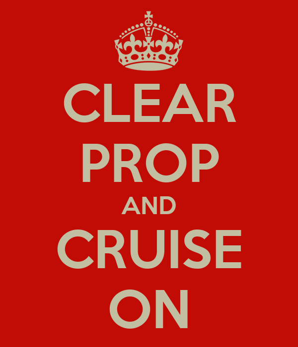 CLEAR PROP AND CRUISE ON