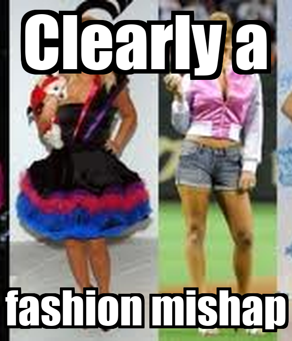 Clearly a fashion mishap