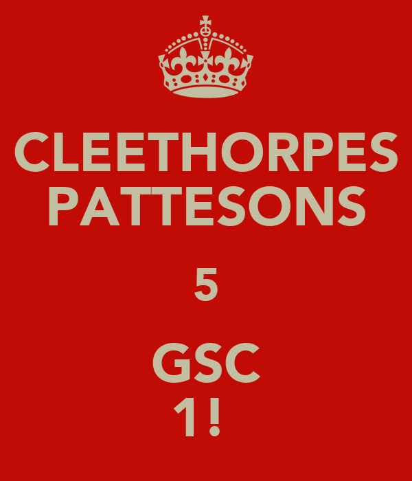 CLEETHORPES PATTESONS 5 GSC 1!