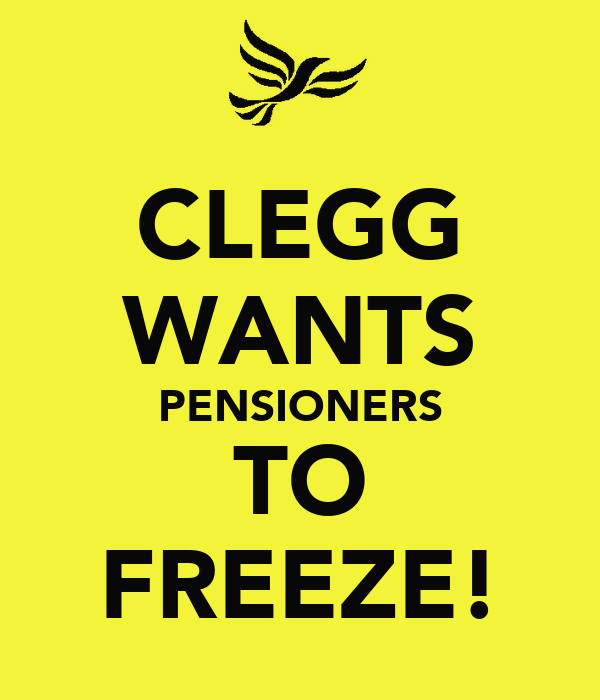 CLEGG WANTS PENSIONERS TO FREEZE!