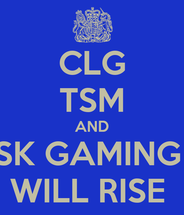 CLG TSM AND SK GAMING  WILL RISE
