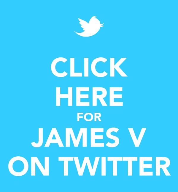 CLICK HERE FOR JAMES V ON TWITTER