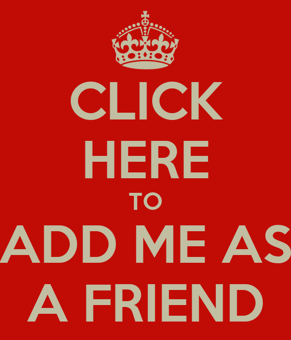 CLICK HERE TO ADD ME AS A FRIEND
