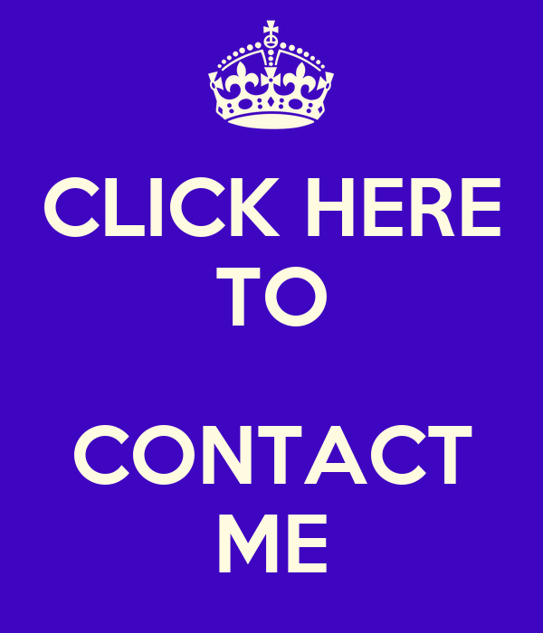 CLICK HERE TO  CONTACT ME