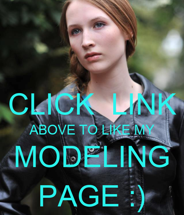 CLICK  LINK ABOVE TO LIKE MY MODELING PAGE :)