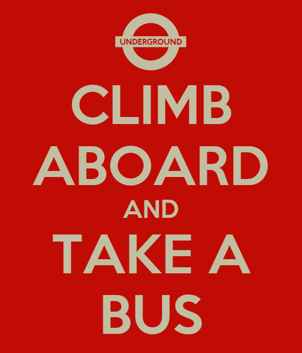 CLIMB ABOARD AND TAKE A BUS