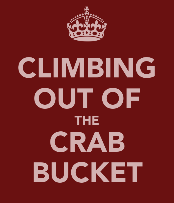 CLIMBING OUT OF THE CRAB BUCKET