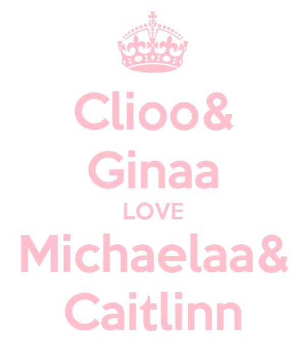 Clioo& Ginaa LOVE Michaelaa& Caitlinn