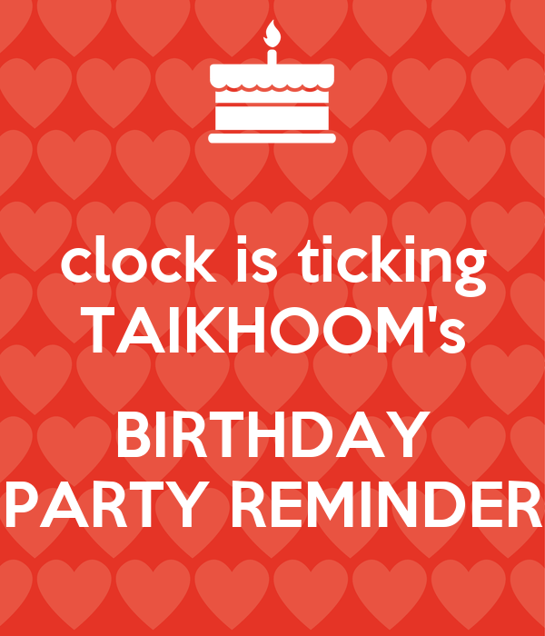 Clock Is Ticking Taikhoom S Birthday Party Reminder Poster Idris M
