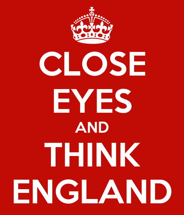 CLOSE EYES AND THINK ENGLAND