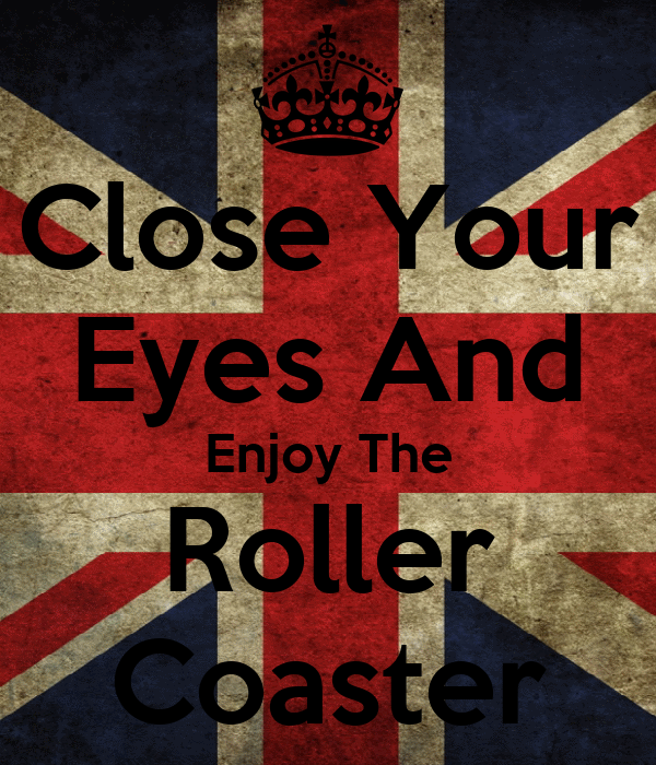 Close Your Eyes And Enjoy The Roller Coaster