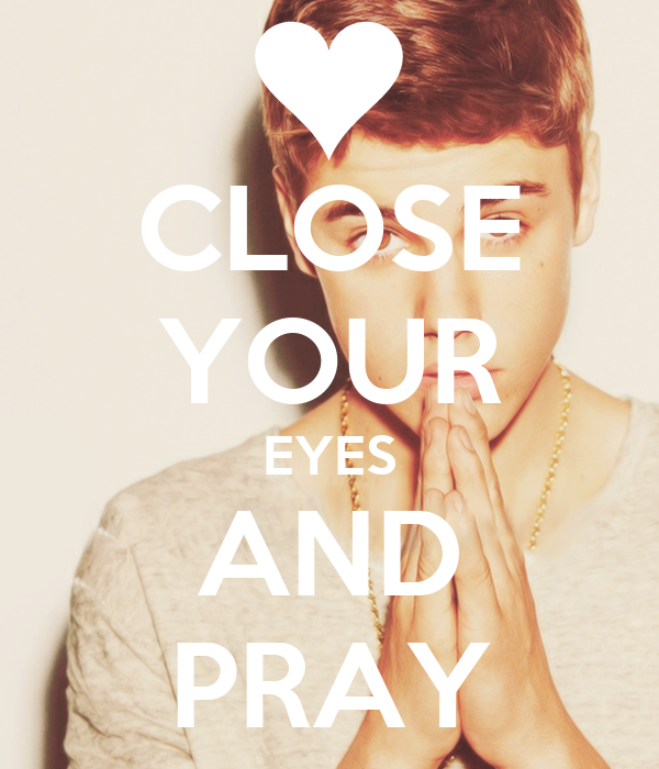 CLOSE YOUR EYES AND PRAY