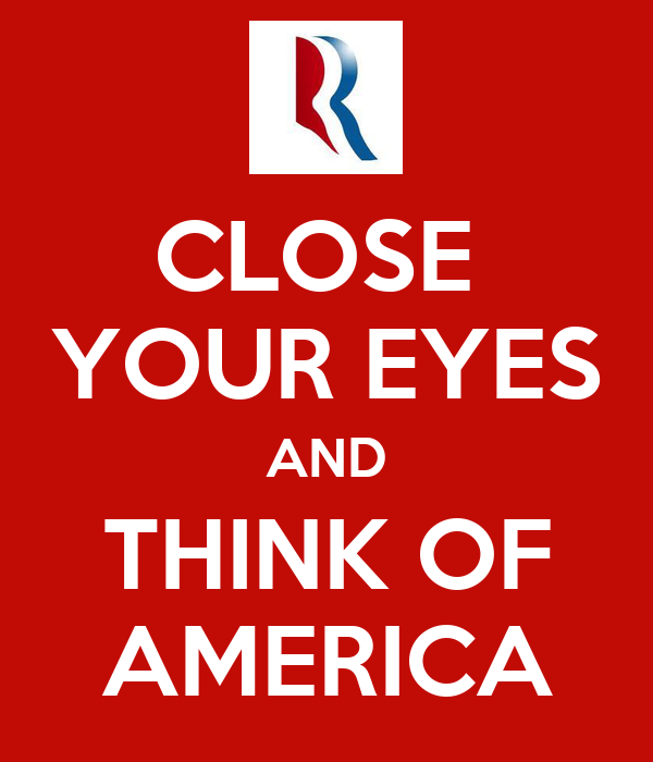 CLOSE  YOUR EYES AND THINK OF AMERICA