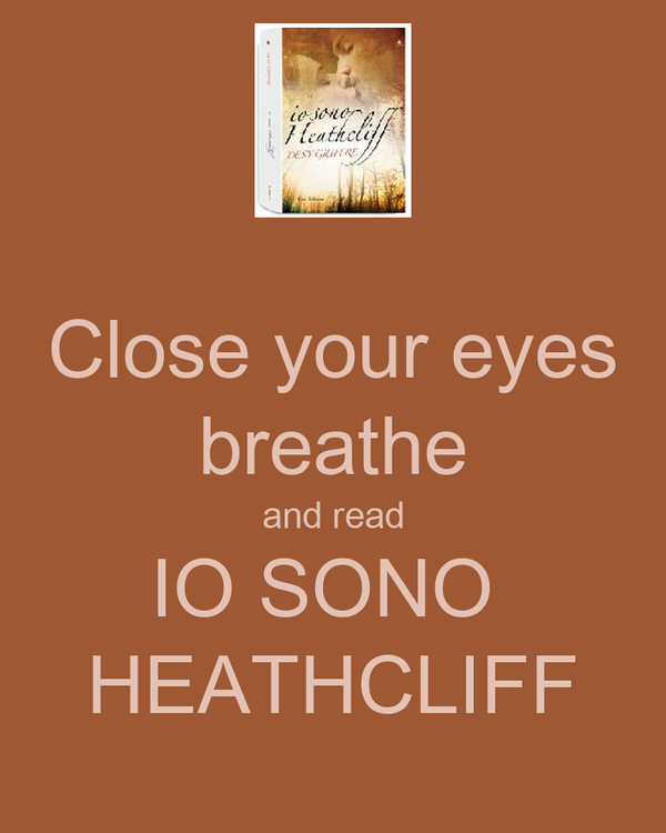 Close your eyes breathe and read IO SONO  HEATHCLIFF