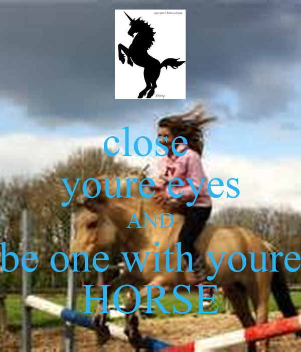 close  youre eyes AND be one with youre HORSE