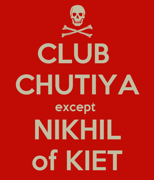 CLUB  CHUTIYA except  NIKHIL of KIET