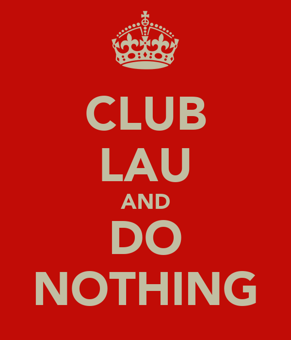 CLUB LAU AND DO NOTHING