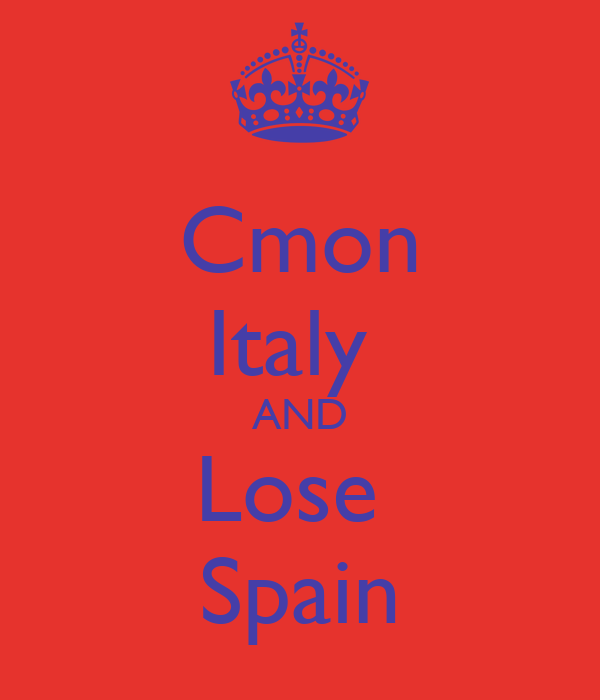 Cmon Italy  AND Lose  Spain