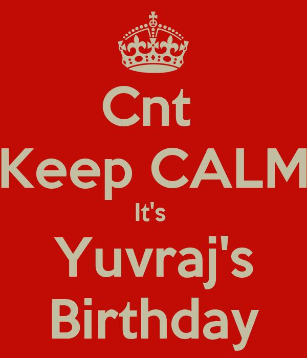 Cnt  Keep CALM It's  Yuvraj's Birthday