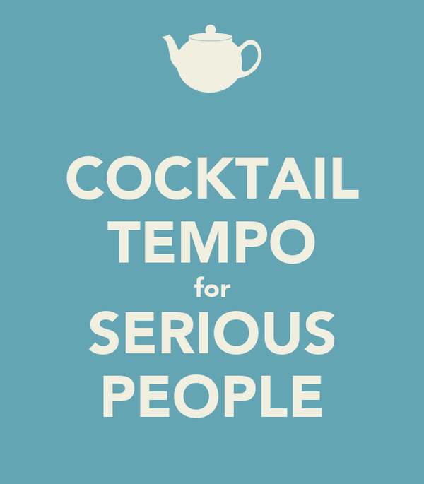 COCKTAIL TEMPO for SERIOUS PEOPLE
