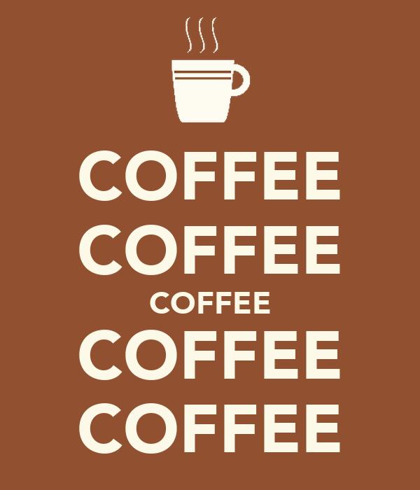 COFFEE COFFEE COFFEE COFFEE COFFEE